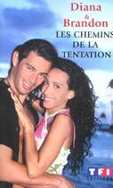Couverture du livre « Les Chemins De La Tentation » de Diana et Brandon aux éditions Tf1 Editions