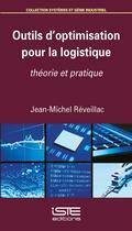 Couverture du livre « Outils d'optimisation pour la logistique ; théorie et pratique » de Jean-Michel Reveillac aux éditions Iste
