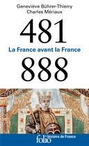Couverture du livre « La France avant la France ; 481-888 » de Genevieve Buhrer-Thierry et Charles Meriaux aux éditions Gallimard