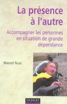 Couverture du livre « La presence à l'autre ; accompagner les personnes en situation de grande dependance » de Marcel Nuss aux éditions Dunod