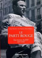 Couverture du livre « Le parti rouge ; une histoire du PCF, 1920-2020 » de Roger Martelli et Jean Vigreux et Serge Wolikow aux éditions Armand Colin