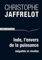 Couverture du livre « Inde, l'envers de la puissance ; inégalités et révoltes » de Christophe Jaffrelot aux éditions Cnrs