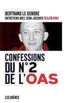 Couverture du livre « Confessions du n°2 de l'oas ; entretiens avec Bertrand Le Gendre » de Jean-Jacques Susini aux éditions Arenes