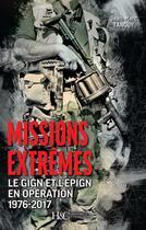 Couverture du livre « Missions extrêmes ; le GIGN et l'EPIGN en opération » de Jean-Marc Tanguy aux éditions Histoire Et Collections