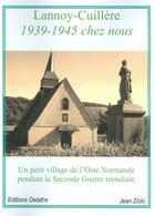 Couverture du livre « Lannoy-Cuillère ; 1939-19345 chez nous ; un petit village dans l'Oise Normande pendant la Seconde Guerre mondiale » de Jean Ziolo aux éditions Delattre