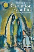 Couverture du livre « Résolution des conflits dans l'Eglise primitive » de Olivier Belleil aux éditions Domuni
