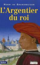 Couverture du livre « L'argentier du roi » de Henri De Grandmaison aux éditions Editions De La Loupe