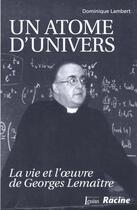 Couverture du livre « Un Atome D'Univers ; La Vie Et L'Oeuvre De Georges Lemaitre » de Dominique Lambert aux éditions Lessius