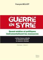 Couverture du livre « Guerre en Syrie ; quand médias et politiques instrumentalisent les massacres » de Francois Belliot aux éditions Sigest