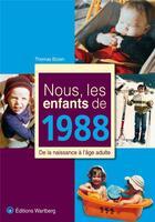 Couverture du livre « NOUS, LES ENFANTS DE ; 1988 ; de la naissance à l'âge adulte » de Thomas Bizien aux éditions Wartberg