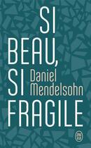 Couverture du livre « Si beau, si fragile » de Daniel Mendelsohn aux éditions J'ai Lu