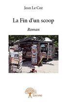 Couverture du livre « La fin d'un scoop » de Jean Le Coz aux éditions Edilivre-aparis