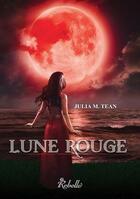 Couverture du livre « Lune rouge » de Julia M. Tean et Karen M. aux éditions Rebelle