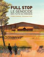 Couverture du livre « Full stop ; le génocide des Tutsi du Rwanda » de Emmanuel Prost et Frederic Debomy aux éditions Cambourakis