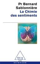 Couverture du livre « La chimie des sentiments » de Bernard Sablonniere aux éditions Odile Jacob