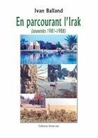 Couverture du livre « En parcourant l'irak (souvenirs 1981-1988) » de Ivan Balland aux éditions Benevent