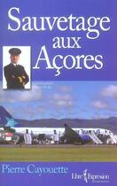Couverture du livre « Sauvetage aux acores » de Pierre Cayouette aux éditions Libre Expression