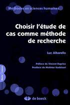 Couverture du livre « Choisir l'étude de cas comme méthode de recherche ; mélanges en l'honneur d'Alain Berrendonner » de Luc Albarello aux éditions De Boeck Superieur