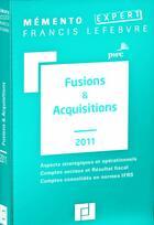 Couverture du livre « Mémento expert ; mémento fusions & acquisitions (édition 2011) » de Collectif aux éditions Lefebvre