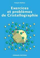 Couverture du livre « Exercices et problèmes de cristallographie » de Francois Mathieu aux éditions Cepadues