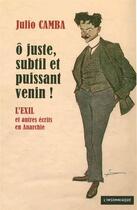 Couverture du livre « Ô juste, subtil et puissant venin ! l'exil et autres écrits en Anarchie » de Julio Camba aux éditions Insomniaque