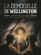 Couverture du livre « La demoiselle de Wellington » de Dorothee Piatek et Jeremy Moncheaux aux éditions Seuil Jeunesse