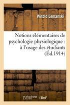 Couverture du livre « Notions elementaires de psychologie physiologique : a l'usage des etudiants et des jeunes medecins » de Lemanski Witold aux éditions Hachette Bnf