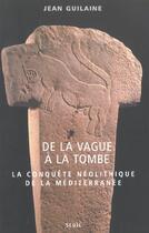 Couverture du livre « De La Vague A La Tombe. Metamorphoses En Mediterranee (8000-2000 Avant J.-C.) » de Jean Guilaine aux éditions Seuil