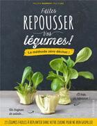 Couverture du livre « Faites repousser vos légumes ! ; la méthode zéro déchet ! » de Melissa Roupach et Felix Lill aux éditions Larousse