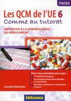 Couverture du livre « L'initiation à la connaissance du médicament ; les QCM de l'UE6 comme au tutorat » de Lorraine Waechter aux éditions Ediscience