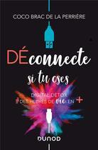 Couverture du livre « Déconnecte si tu oses ; digital détox, #des heures de vie en + » de Coco Brac De La Perriere aux éditions Dunod