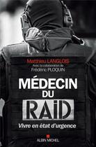 Couverture du livre « Médecin du raid ; vivre en état d'urgence » de Frederic Ploquin et Matthieu Langlois aux éditions Albin Michel