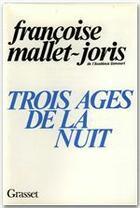 Couverture du livre « Trois âges de la nuit » de Francoise Mallet-Joris aux éditions Grasset