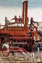 Couverture du livre « L'exécution du roi ; 21 janvier 1793 » de Jean-Clement Martin aux éditions Perrin