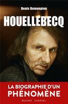 Couverture du livre « Houellebecq, la biographie d'un phénomène » de Denis Demonpion aux éditions Buchet Chastel