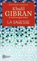 Couverture du livre « La sagesse » de Khalil Gibran et Neil Douglas-Klotz aux éditions J'ai Lu