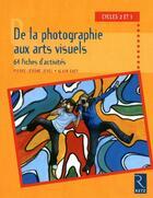 Couverture du livre « De la photographie aux arts visuels ; cycles 2 et 3 ; 64 fiches d'activités » de Pierre-Jerome Jehel aux éditions Retz
