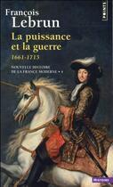 Couverture du livre « La puissance et la guerre (1661-1715) » de Francois Le Brun aux éditions Points