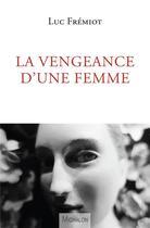 Couverture du livre « La vengeance d'une femme » de Luc Fremiot aux éditions Michalon