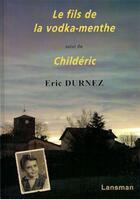 Couverture du livre « Le fils de la vodka-menthe ; childéric » de Eric Durnez aux éditions Lansman