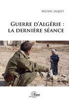 Couverture du livre « Guerre d'Algérie ; la dernière séance » de Michel Jacquet aux éditions Anovi