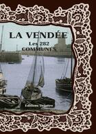 Couverture du livre « La Vendée ; les 282 communes » de Collectif aux éditions Delattre