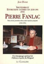 Couverture du livre « Souvenirs et entretiens ultimes en juin 1991 avec Pierre Fanlac » de Jose Dupre aux éditions Clavellerie