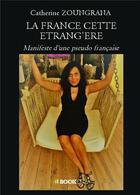 Couverture du livre « La France cette étrang'ere ; manifeste d'une pseudo française » de Catherine Zoungrana aux éditions Bookelis