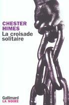 Couverture du livre « La croisade solitaire » de Chester Himes aux éditions Gallimard