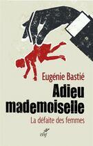 Couverture du livre « Adieu mademoiselle » de Eugenie Bastie aux éditions Cerf