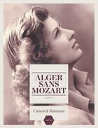 Couverture du livre « Alger sans Mozart » de Canesi et Rahmani aux éditions Naive