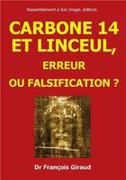 Couverture du livre « Carbone 14 et linceul ; erreur ou falsification ? » de Francois Giraud aux éditions R.a. Image