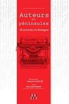 Couverture du livre « Auteurs des péninsules ; 30 portraits en Bretagne » de Alain-Gabriel Monot et Catherine Le Goff aux éditions Locus Solus