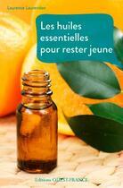 Couverture du livre « Huiles essentielles pour rester jeune » de Laurence Laurendon aux éditions Ouest France